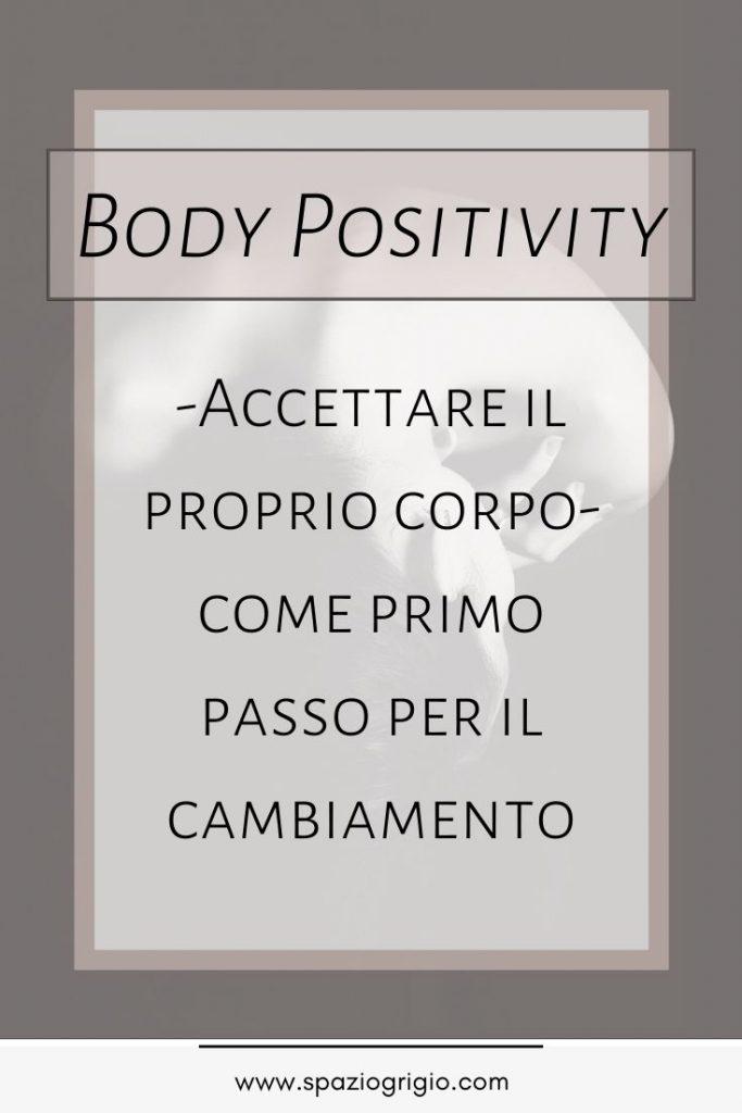 body positivity,Accettare il proprio corpo, cambiare il proprio corpo, body positivity, self love, corpo, spazio grigio
