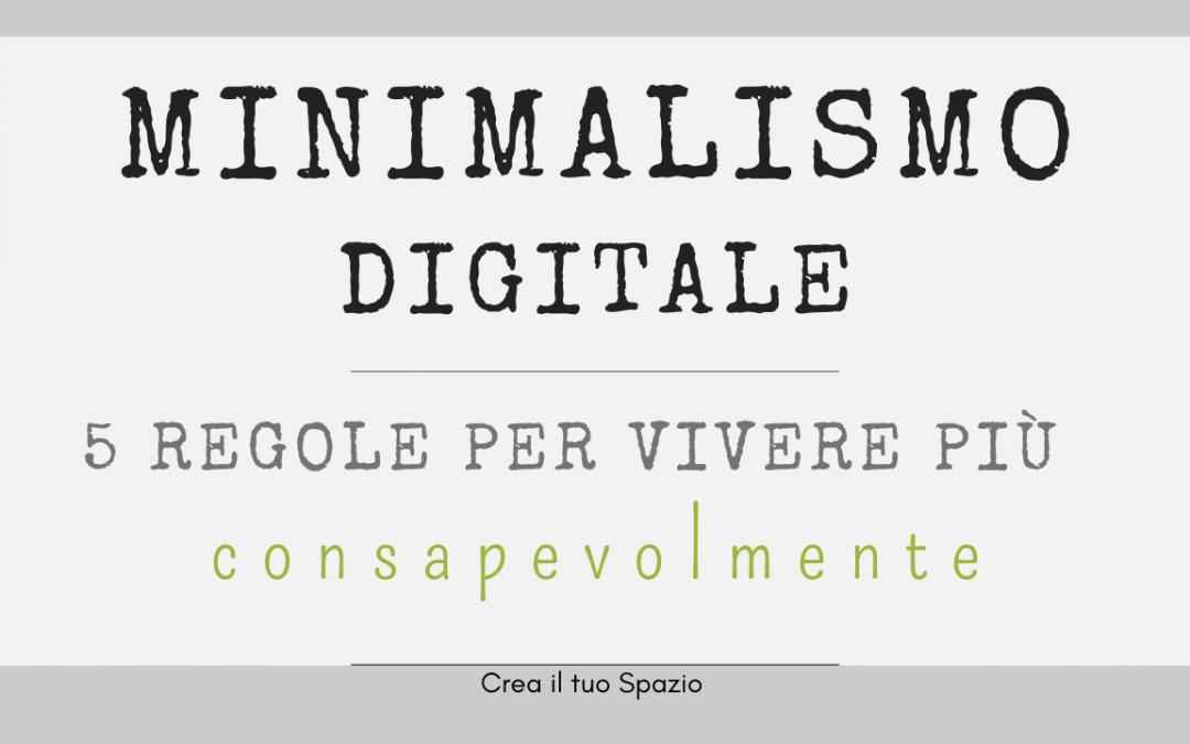 Minimalismo digitale: 5 regole per vivere più consapevolmente